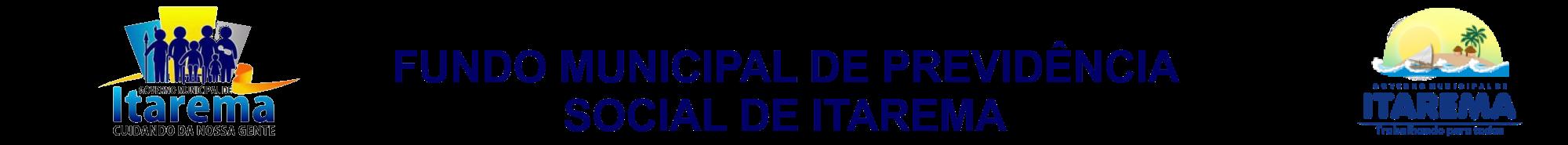 FUNDO MUNICIPAL DE PREVIDÊNCIA SOCIAL DE ITAREMA